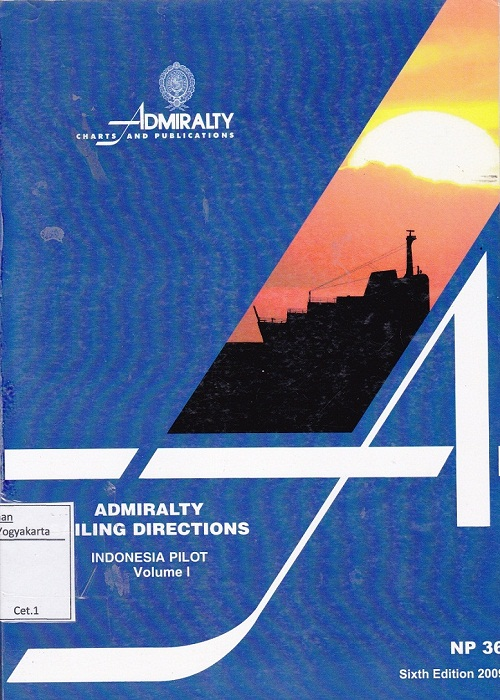 Admiralty Sailing Directions Indonesia Pilot Volume I : West Coast of Jawa, the north coast of Jawa eastwards to Tanjung Awarawar South and east coasts of Sumatera Selat Sunda, Selat Bangka, Selat Gelasa, Selat Karimata South and west coasts of Kalimantan from Tanjung Puting to Pulau Pontianak Pulau-pulau Badas and Tambelan, Pulau-pulau Lingga and Riau, with the various routes leading to Singapore and South China Sea NP 36