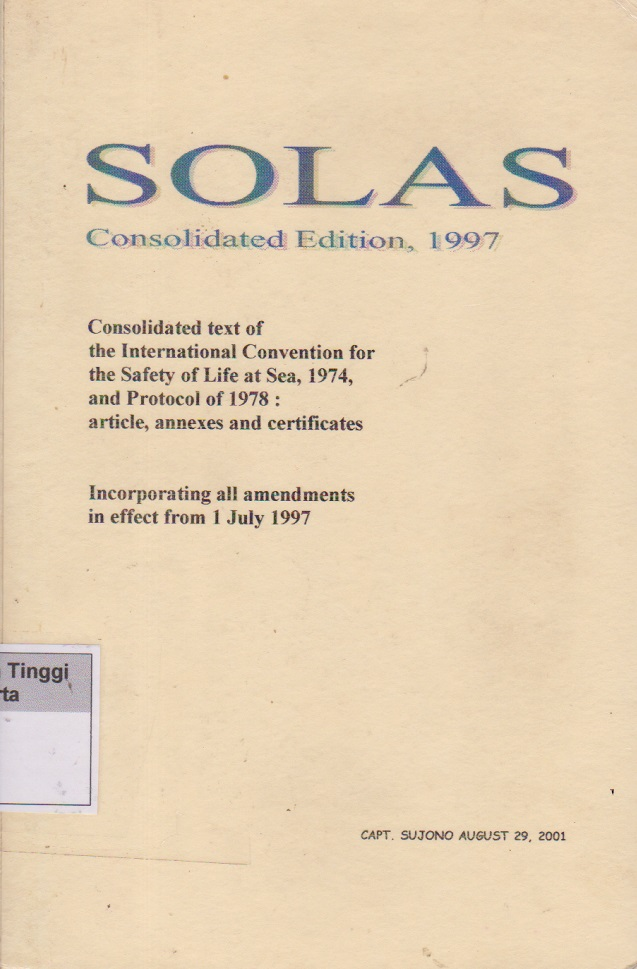 SOLAS Consolidated Edition, 1997 : Consolidated texs of the International Convention for the Safety of Life at Sea, 1974, and its Protocol of 1978: Articles, annexes and certificates ; Incorporating all amendements in effect from 1 July 1997