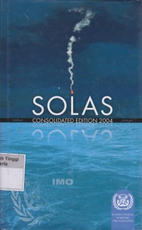 Image of SOLAS Consolidated Edition, 2004 : Consolidated text of the International Convention for the Safety of Life at Sea, 1974, and its Protocol of 1988: articles, annexes and certificates, Incorporating all amendements in effect from 1 July 2004